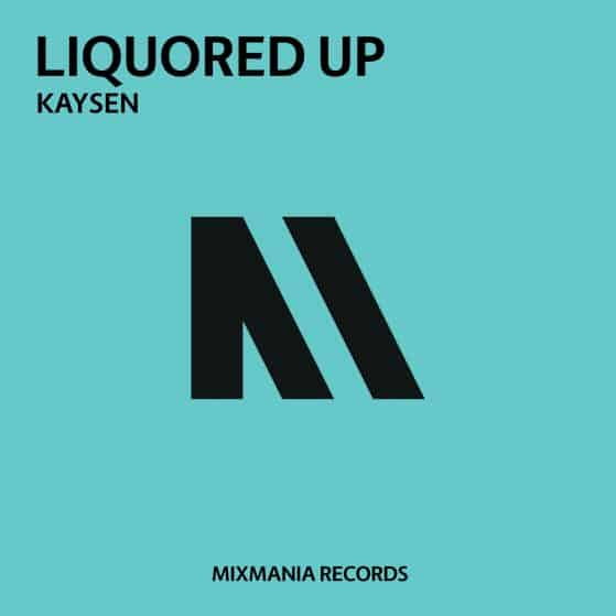 Liquored Up (Original Mix) By Kaysen