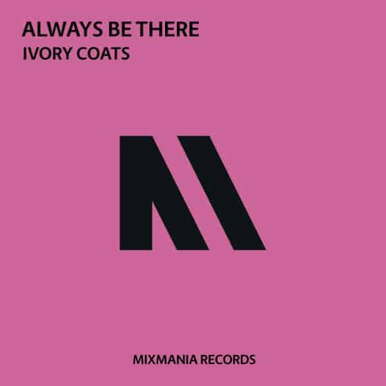 Always Be There (Original Mix) By Ivory Coats