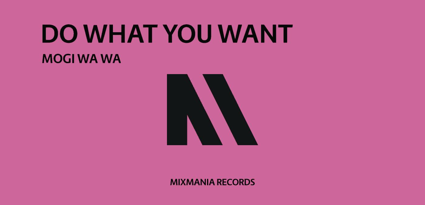 Do What You Want (Original Mix) By Mogi Wa Wa