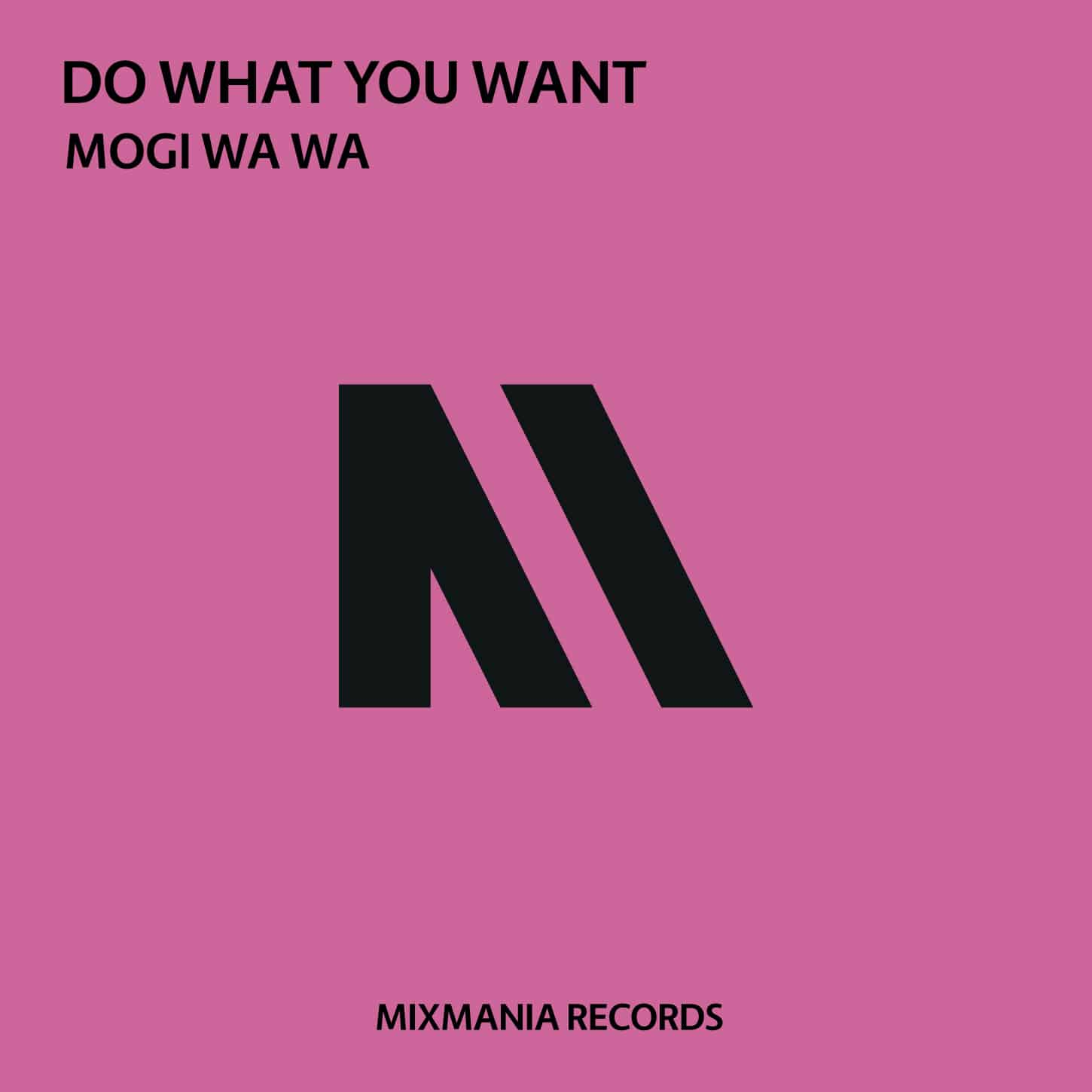 Do What You Want (Original Mix) By Mogi Wa Wa